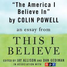 the america i believe in a this i believe essay unabridged by the america i believe in a this i believe essay unabridged by colin powell on itunes