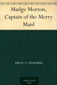 Madge Morton, Captain of the Merry Maid - Kindle edition by Chalmers, Amy  D. V.. Literature & Fiction Kindle eBooks @ Amazon.com.