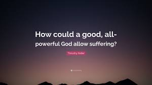 Timothy Keller Quote How Could A Good All Powerful God Allow