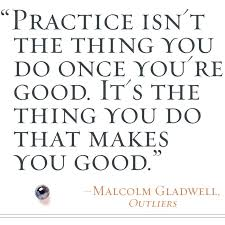 best malcolm gladwell ideas outliers malcolm   practice isn t the thing you do once you re good it s