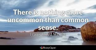 Frank Lloyd Wright Quotes Unique There Is Nothing More Uncommon Than Common Sense Frank Lloyd