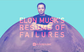 Elon Musk Resume Elon Musk's Resume Of Failures Proves That Your Failures Aren't 47