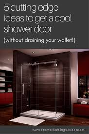 5 cutting edge ideas to get a cool shower door without draining your wallet innovate