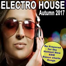 Edm Dance Charts Electro House Autumn 2017 Be Prepared For The Hottest New