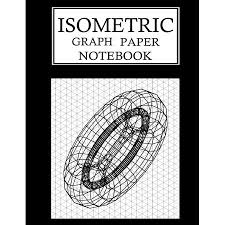 Isometric Graph Paper Notebook Isometric Grid Paper 3d Drawing Book 1 4 Inch Equilateral Triangle 150 Pages 8 5 X 11 Inches