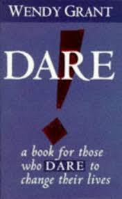 Dare!: A Book for Those Who Dare to Change Their Lives: Amazon.co.uk:  Grant, Wendy: 9781852307905: Books