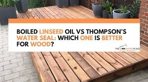 boiled linseed oil vs thompson s water