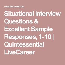 Quintessential Careers Interview Questions Situational Interview Questions Excellent Sample Responses