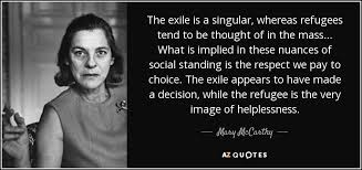 Refugee Quotes New Mary McCarthy Quote The Exile Is A Singular Whereas Refugees Tend