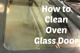 how to clean oven glass door with only two ings no hard scrubbing