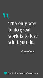 Positive Quotes For Work New The Only Way To Do Great Work Is To Love What You Do Inspirational