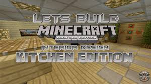 Minecraft Kitchen Xbox Lets Build Minecraft Xbox 360 Edition Interior Design Kitchen