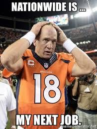 Nationwide Is My Next Job Peyton Manning Is Sad Meme Generator