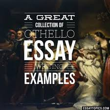 othello essay topics titles examples in english  100% papers on othello essay sample topics paragraph introduction help research more class 1 12 high school college