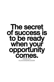 be ready when opportunity comes knocking for anyone at anytime in life