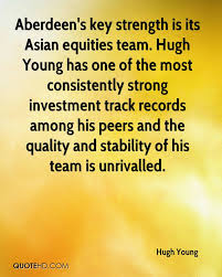 hugh young quotes quotehd aberdeen s key strength is its asian equities team hugh young has one of the most