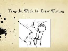 tragedy week essay writing practicalities words  1 tragedy week 14 essay writing