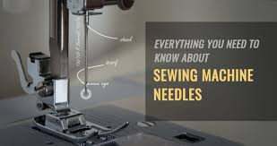 Everything You Need To Know About Sewing Machine Needles