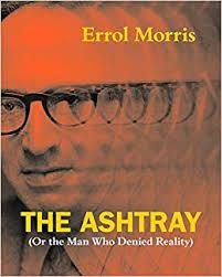 The <b>Ashtray</b>: (Or the Man Who Denied Reality): Morris, Errol ...
