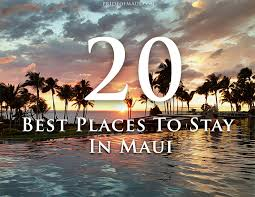 aloha nui loa and wele to pride of maui s 2018 top 20 best places to stay on maui maui is one of the most por islands in the world