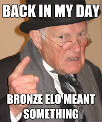 back in my day Bronze elo meant something - back in my day - quickmeme via Relatably.com