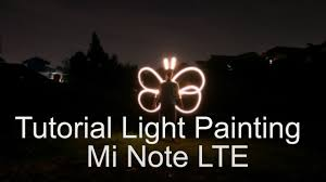 tutorial lightpainting 2 2016 light painting photography with xiaomi mi note lte 64gb you
