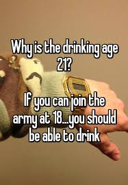 Age 18 To Drinking Drink you Join The Should If Why You At Able Be Army Can Is 21