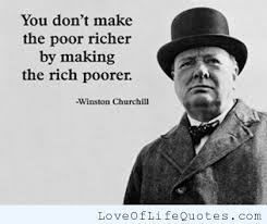 Winston Churchill Love Quotes Winston Churchill You don't make the poor richer by making the 44