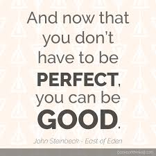 Steinbeck Quotes Stunning John Steinbeck's East Of Eden Quote Perfect And Good [Quote Graphic]