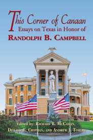 this corner of canaan essays on texas in honor of randolph b  this corner of canaan essays on texas in honor of randolph b campbell