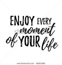 Quotes About Enjoying The Moment Impressive Enjoy Every Moment Your Life Lettering Stock Vector Royalty Free