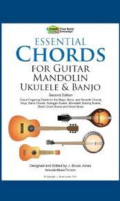 Essential Chords For Guitar Mandolin Ukulele And Banjo 2nd Ed Chord Fingering Charts For Major Minor And Seventh Chords Keys Barre Chords