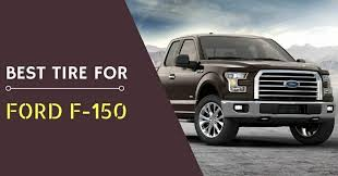 2019 The Best Tires for the Ford F-150 – What are these? - Driving Press