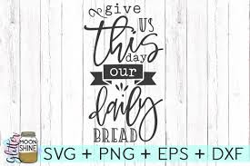 What are synonyms for give us this day our daily bread? Give Us This Day Our Daily Bread Svg Dxf Png Eps 360340 Svgs Design Bundles