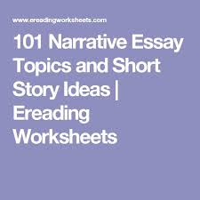 best essay topics ideas writing topics would u looking for a list of interesting narrative essay topics here is a list of 101 thought provoking essay or short story topics