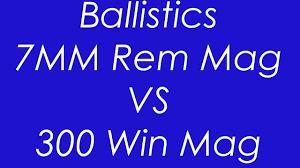 7mm Rem Mag Vs 300 Win Mag Ballistics Compared