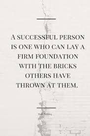 ideas about character of a person words a successful person is one who can lay a firm foundation the bricks others have thrown at them