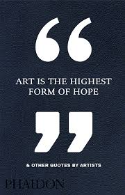Art Is The Highest Form Of Hope Other Quotes By Artists Art Classy Art Quotes