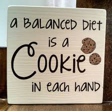 Cookie Quotes Enchanting A Balanced Diet Is A Cookie In Each Hand Sign Gift For A Cookie