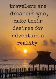 Travel Dream Quotes Best Of Travelers Dreams Adventure Reality Travelquotes Travel Quotes