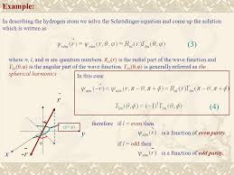 example in describing the hydrogen atom we solve the schrödinger equation and come up the