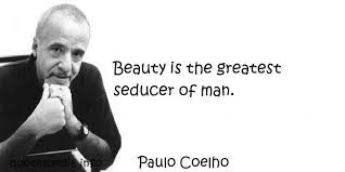 Great Quotes On Beauty Best Of Great Beauty Quote By Paulo Coelho Beauty Is Greatest Seducer Of