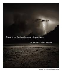 there is no god and we are his prophets cormac mccarthy the  the road cormac mccarthy essay el mito de gea