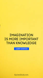 Imagination Is More Important Than Knowledge Quote By Albert