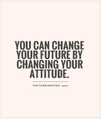 Quote For Change You Can Change Your Future By Changing Your Attitude