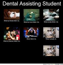 Dental Assisting Student... - Meme Generator What i do via Relatably.com