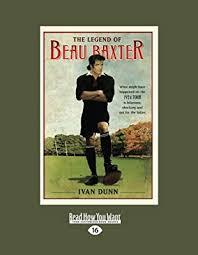 Amazon.com: Legend of Beau Baxter (9781459619715): Ivan, Dunn: Books