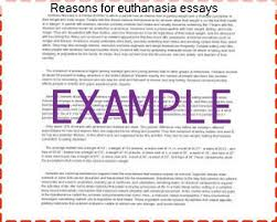 reasons for euthanasia essays homework academic service reasons for euthanasia essays 1100 words essay on euthanasia mercy killing there are many
