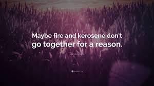 "Dannika Dark Quote: ""Maybe fire and ..."