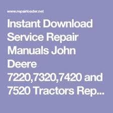 john deere farm loaders technical manual tm 1298 pdf john deere instant service repair manuals john deere 7220 7320 7420 and 7520 tractors repair
